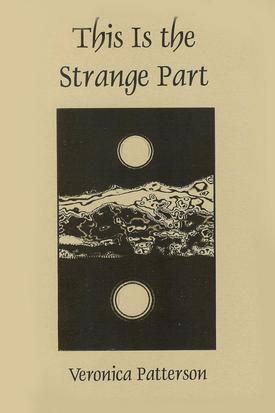 This is the Strange Part by Veronica Patterson, Poet, Loveland Colorado, published by Pudding House Publications